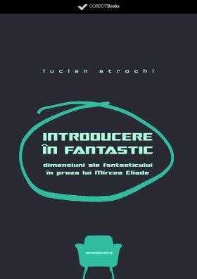 Introducere in fantastic. Dimensiuni ale fantasticului in proza lui Mircea Eliade