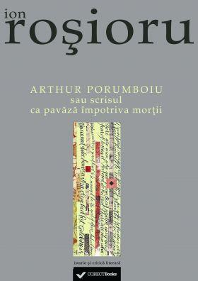 Arthur Porumboiu sau scrisul ca pavaza impotriva mortii