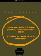Ghid de pregatire pentru bacalaureat 2011 - limba si literatura romana