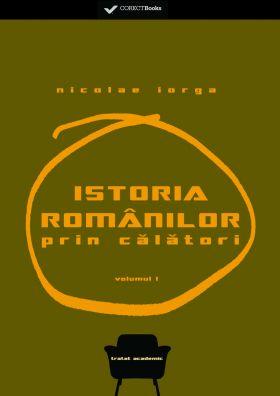 Istoria romanilor prin calatori vol.I