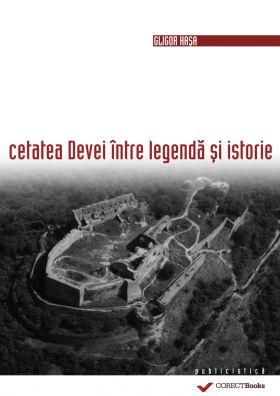Cetatea Devei intre legenda si istorie