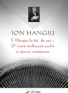 Ion Hangiu la 80 de ani - o viata inchinata scolii si presei romanesti