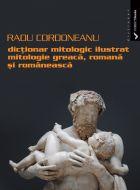 Dictionar mitologic ilustrat Mitologie greaca, romana si romaneasca