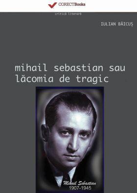 Mihail Sebastian sau lacomia de tragic