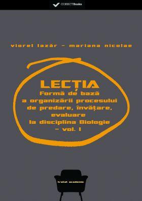 Lectia - forma de baza a organizarii procesului de predare-invatare-evaluare la disciplina Biologie