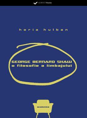 George Bernard Shaw - o filosofie a limbajului