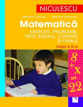 Matematica - exercitii, probleme, teste initiale, curente si finale, clasa a III-a