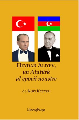 Heydar Aliyev un Ataturk al epocii noastre