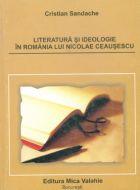 Literatura si ideologie in Romania lui Nicolae Ceausescu