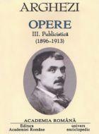 Arghezi. Opere III, Publicistica (1896-1913)