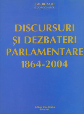 Discursuri si dezbateri parlamentare 1864-2004