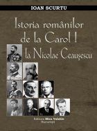 Istoria romanilor de la Carol I la Nicolae Ceausescu