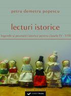 Lecturi istorice. Legende si povestiri istorice pentru clasele IV - VIII