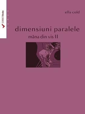 Dimensiuni paralele. Mana din vis II