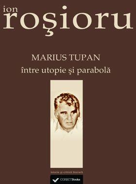 Marius Tupan intre utopie si parabola