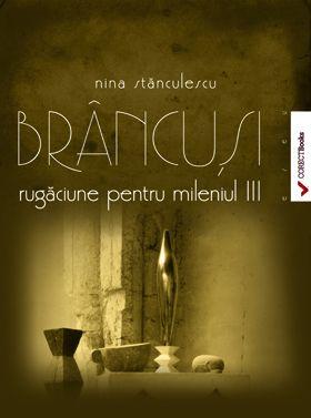 Brancusi - rugaciune pentru mileniul III